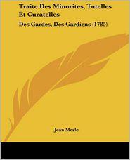 Traite Des Minorites, Tutelles Et Curatelles - Jean Mesle