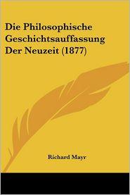 Die Philosophische Geschichtsauffassung Der Neuzeit (1877) - Richard Mayr