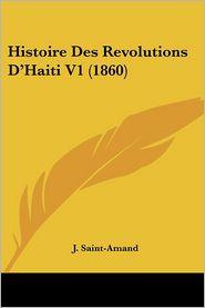 Histoire Des Revolutions D'Haiti V1 (1860) - J. Saint-Amand