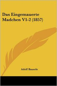 Das Eingemauerte Madchen V1-2 (1857) - Adolf Bauerle