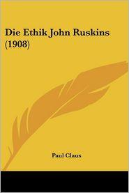 Die Ethik John Ruskins (1908) - Paul Claus