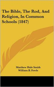 The Bible, the Rod, and Religion, in Common Schools (1847)