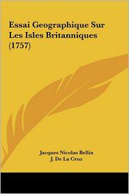 Essai Geographique Sur Les Isles Britanniques (1757) - Jacques Nicolas Bellin, J. De La Cruz, E. Haussard