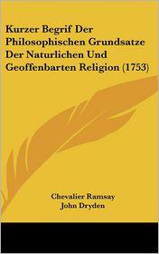 Kurzer Begrif Der Philosophischen Grundsatze Der Naturlichen Und Geoffenbarten Religion (1753) - Chevalier Ramsay, John Dryden