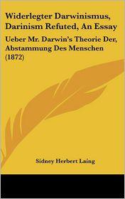 Widerlegter Darwinismus, Darinism Refuted, An Essay: Ueber Mr. Darwin's Theorie Der, Abstammung Des Menschen (1872) - Sidney Herbert Laing