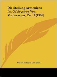 Die Stellung Armeniens Im Gebirgsbau Von Vorderasien, Part 1 (1906) - Gustav Wilhelm Von Zahn