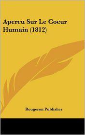 Apercu Sur Le Coeur Humain (1812) - Rougeron Publisher