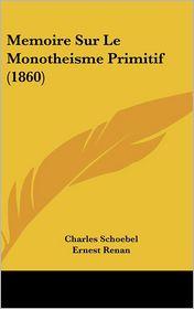 Memoire Sur Le Monotheisme Primitif (1860) - Charles Schoebel, Ernest Renan