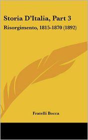 Storia D'Italia, Part 3: Risorgimento, 1815-1870 (1892) - Fratelli Bocca