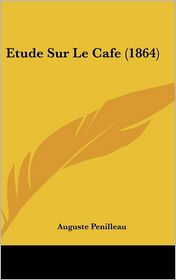 Etude Sur Le Cafe (1864) - Auguste Penilleau