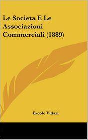 Le Societa E Le Associazioni Commerciali (1889) - Ercole Vidari