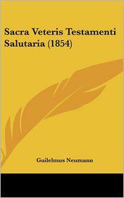 Sacra Veteris Testamenti Salutaria (1854) - Guilelmus Neumann