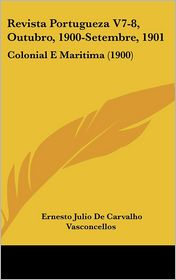 Revista Portugueza V7-8, Outubro, 1900-Setembre, 1901 - Ernesto Julio De Carvalho Vasconcellos (Editor)