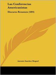 Las Conferencias Americanistas: Discurso Resumen (1894) - Antonio Sanchez Moguel