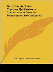 Notes Sur Quelques Vegetaux Qui Croissent Spontanement Dans Le Departement Du Gard (1834) - Louis Auguste D'Hombres-Firmas