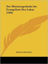 Der Missionsgedanke Im Evangelium Des Lukas (1904) - Johannes Haussleiter