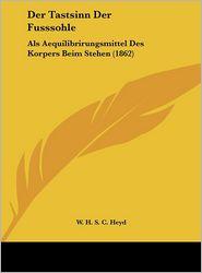 Der Tastsinn Der Fusssohle: Als Aequilibrirungsmittel Des Korpers Beim Stehen (1862) - H.S.C. Heyd