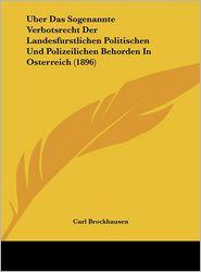 Uber Das Sogenannte Verbotsrecht Der Landesfurstlichen Politischen Und Polizeilichen Behorden In Osterreich (1896) - Carl Brockhausen