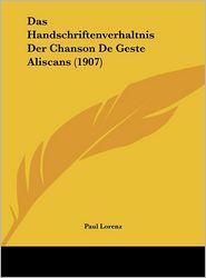 Das Handschriftenverhaltnis Der Chanson De Geste Aliscans (1907) - Paul Lorenz