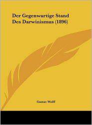 Der Gegenwartige Stand Des Darwinismus (1896) - Gustav Wolff