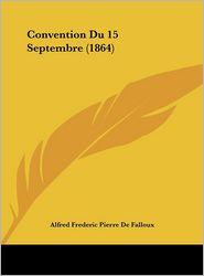 Convention Du 15 Septembre (1864) - Alfred Frederic Pierre De Falloux