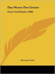 Das Wesen Des Genies: Faust Und Hamlet (1888) - Hermann Turck