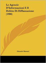 Le Agenzie D'Informazioni E Il Delitto Di Diffamazione (1906) - Eduardo Massari