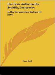 Das Erste Auftreten Der Syphilis, Lustseuche: In Der Europaischen Kulturwelt (1904) - Iwan Bloch