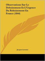 Observations Sur Le Deboisement Et L'Urgence Du Reboisement En France (1844) - Jacques Lermier