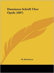 Damianos Schrift Uber Optik (1897) - M. Heliodorus