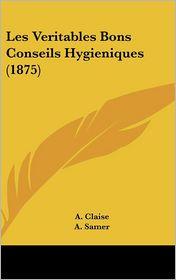 Les Veritables Bons Conseils Hygieniques (1875) - A. Claise, A. Samer (Editor)