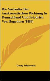 Die Vorlaufer Der Anakreontischen Dichtung In Deutschland Und Friedrich Von Hagedorn (1889) - Georg Witkowski