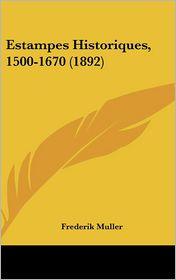 Estampes Historiques, 1500-1670 (1892) - Frederik Muller