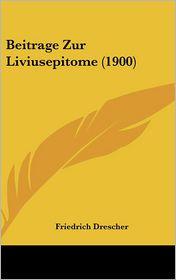 Beitrage Zur Liviusepitome (1900) - Friedrich Drescher