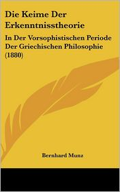 Die Keime Der Erkenntnisstheorie: In Der Vorsophistischen Periode Der Griechischen Philosophie (1880)
