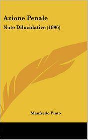 Azione Penale: Note Dilucidative (1896) - Manfredo Pinto