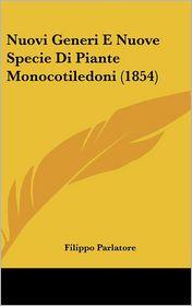 Nuovi Generi E Nuove Specie Di Piante Monocotiledoni (1854) - Filippo Parlatore