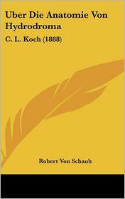 Uber Die Anatomie Von Hydrodroma: C.L. Koch (1888) - Robert Von Schaub