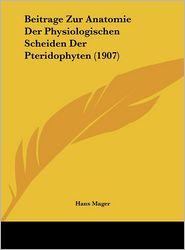 Beitrage Zur Anatomie Der Physiologischen Scheiden Der Pteridophyten (1907) - Hans Mager