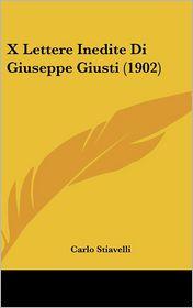 X Lettere Inedite Di Giuseppe Giusti (1902) - Carlo Stiavelli