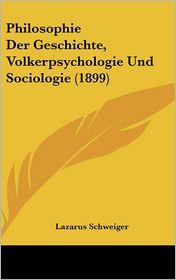 Philosophie Der Geschichte, Volkerpsychologie Und Sociologie (1899)