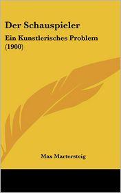 Der Schauspieler: Ein Kunstlerisches Problem (1900) - Max Martersteig