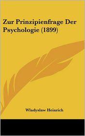 Zur Prinzipienfrage Der Psychologie (1899) - Wladyslaw Heinrich