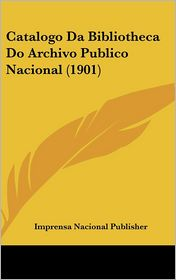 Catalogo Da Bibliotheca Do Archivo Publico Nacional (1901) - Imprensa Nacional Publisher