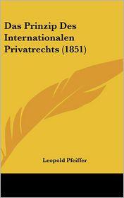 Das Prinzip Des Internationalen Privatrechts (1851) - Leopold Pfeiffer