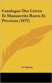 Catalogue Des Livres Et Manuscrits Rares Et Precieux (1872) - G. Gancia