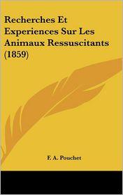 Recherches Et Experiences Sur Les Animaux Ressuscitants (1859) - F. A. Pouchet
