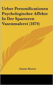 Ueber Personificationen Psychologischer Affekte In Der Spaeteren Vasenmalerei (1874) - Gustav Koerte