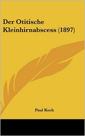 Der Otitische Kleinhirnabscess (1897) - Paul Koch