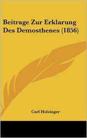 Beitrage Zur Erklarung Des Demosthenes (1856) - Carl Holzinger